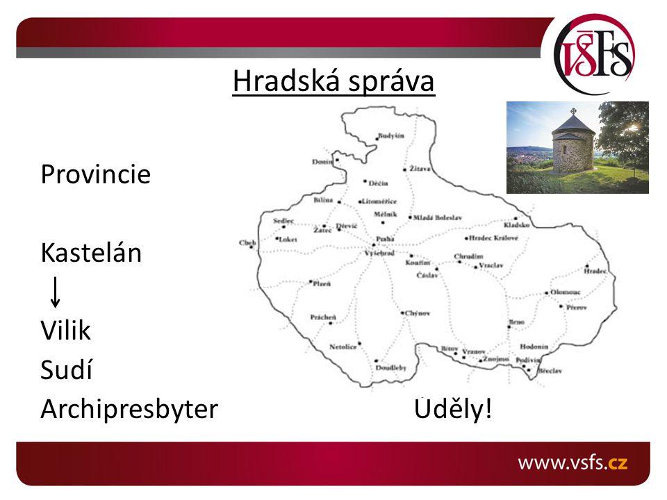Hradská správa Provincie Kastelán Vilik Sudí Archipresbyter Úděly!