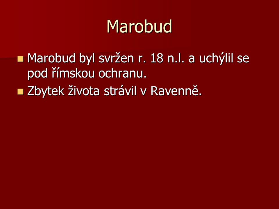 Marobud Marobud byl svržen r. 18 n.l. a uchýlil se pod římskou ochranu.