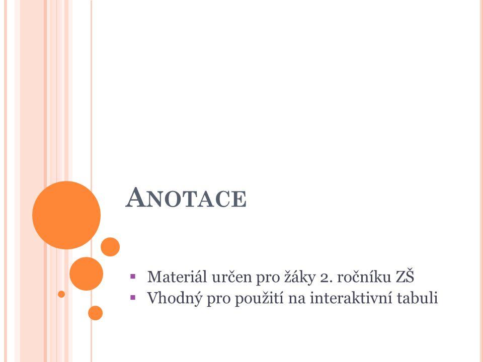 Anotace Materiál určen pro žáky 2. ročníku ZŠ