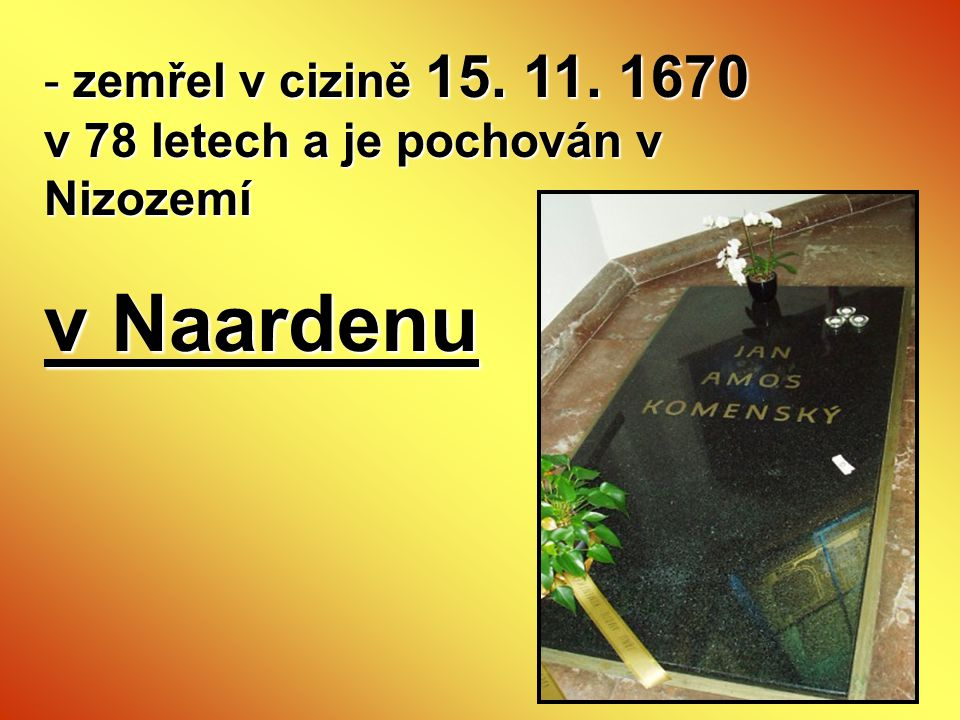 zemřel v cizině 15. 11. 1670 v 78 letech a je pochován v Nizozemí