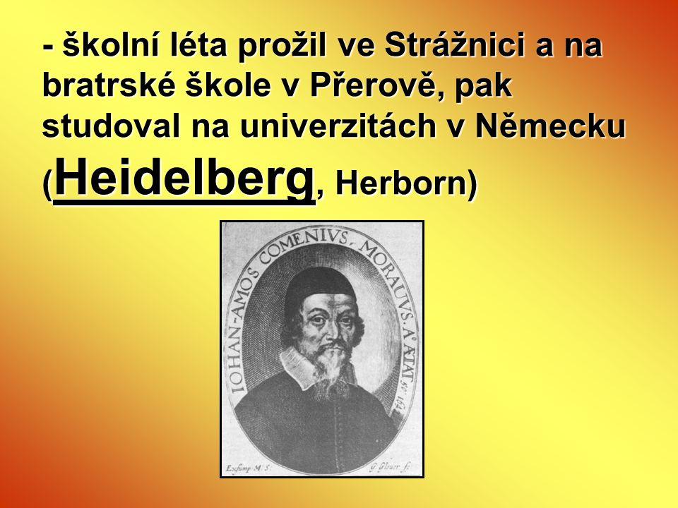- školní léta prožil ve Strážnici a na bratrské škole v Přerově, pak studoval na univerzitách v Německu (Heidelberg, Herborn)