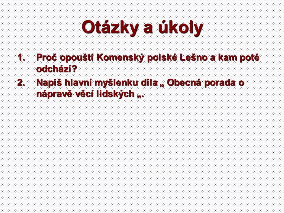 Otázky a úkoly Proč opouští Komenský polské Lešno a kam poté odchází