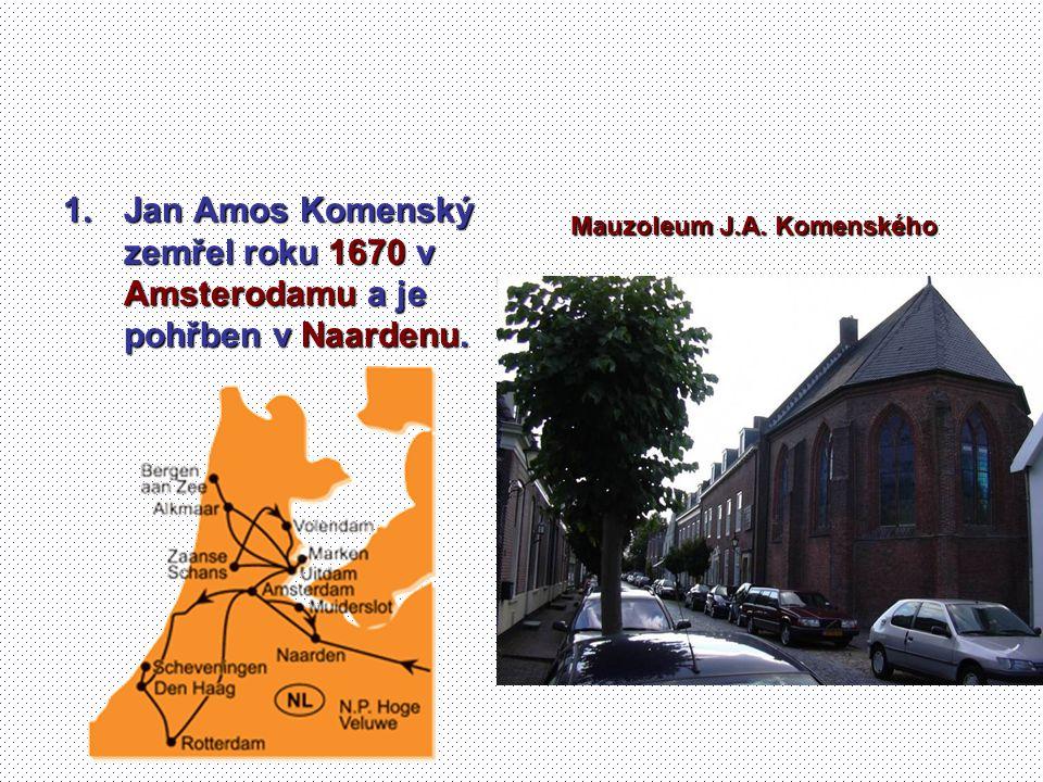 Jan Amos Komenský zemřel roku 1670 v Amsterodamu a je pohřben v Naardenu.