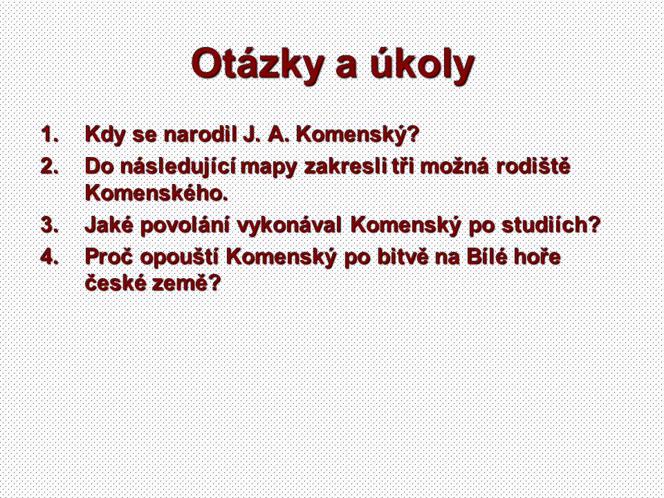 Otázky a úkoly Kdy se narodil J. A. Komenský