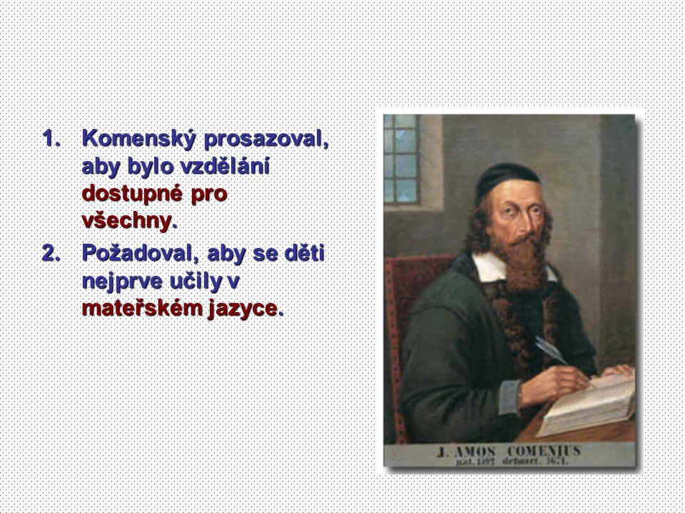 Komenský prosazoval, aby bylo vzdělání dostupné pro všechny.