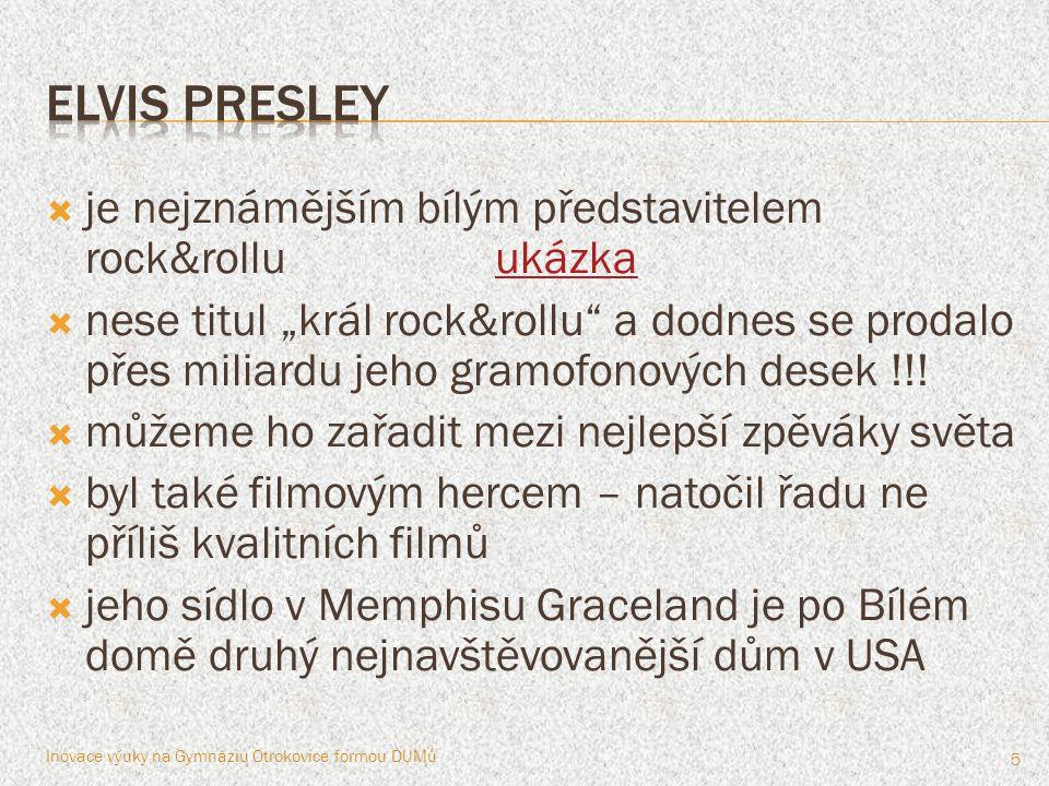 Elvis presley je nejznámějším bílým představitelem rock&rollu ukázka
