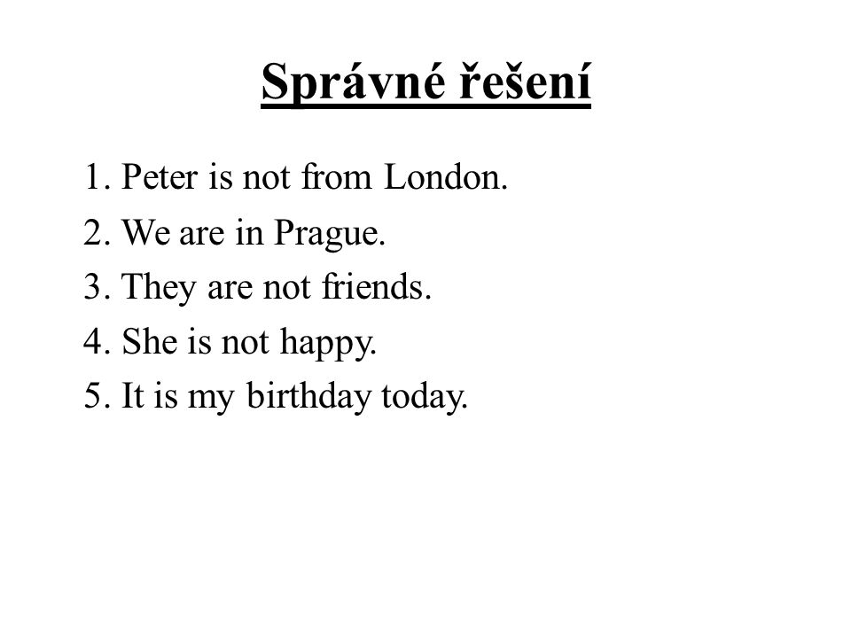 Správné řešení 1. Peter is not from London. 2. We are in Prague.