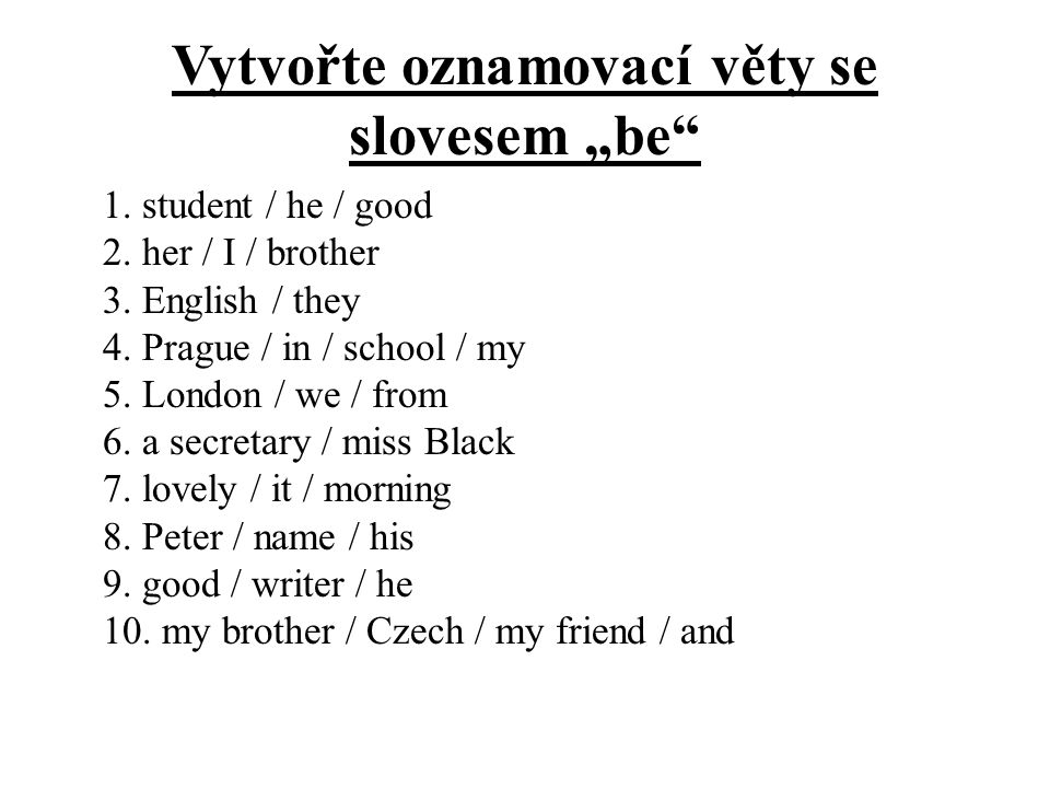 """Vytvořte oznamovací věty se slovesem """"be"""