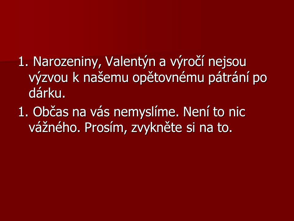 1. Narozeniny, Valentýn a výročí nejsou výzvou k našemu opětovnému pátrání po dárku.
