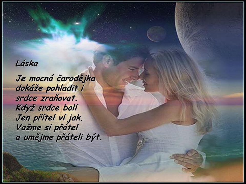 Láska Je mocná čarodějka dokáže pohladit i srdce zraňovat.