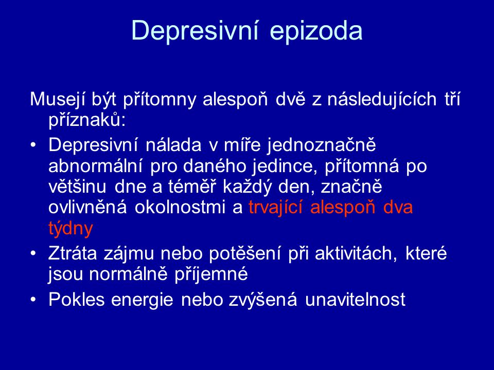 Depresivní epizoda Musejí být přítomny alespoň dvě z následujících tří příznaků: