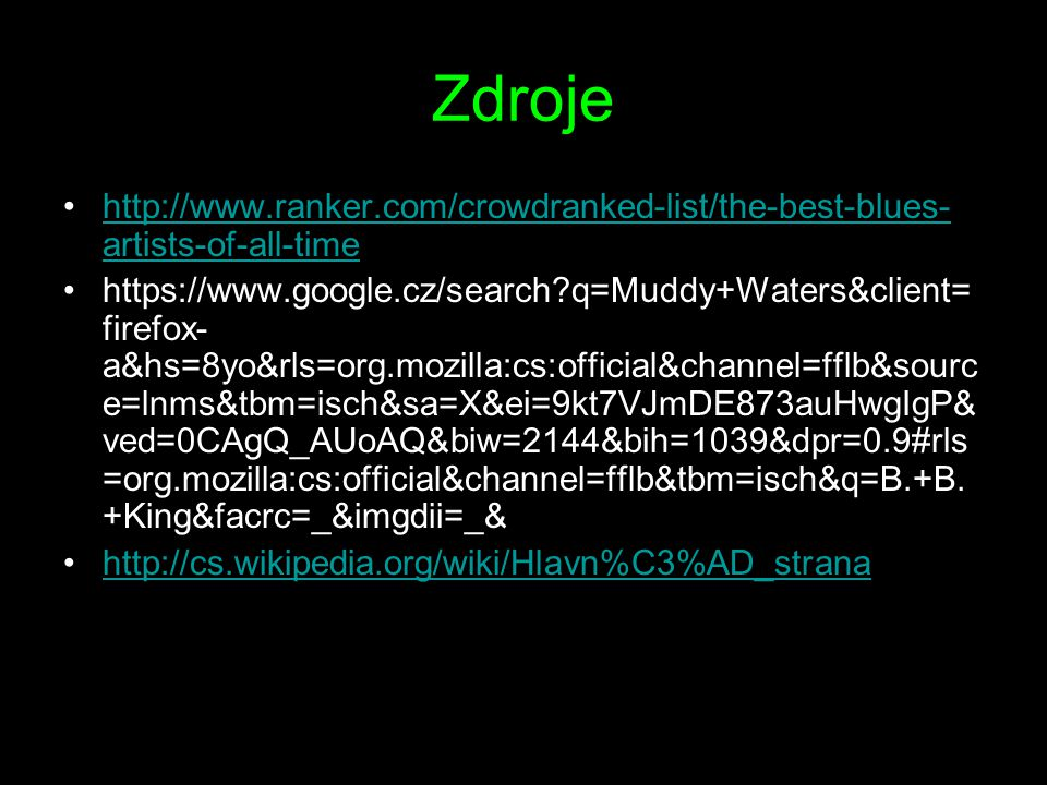 Zdroje http://www.ranker.com/crowdranked-list/the-best-blues-artists-of-all-time.