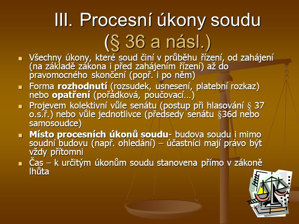 III. Procesní úkony soudu (§ 36 a násl.)