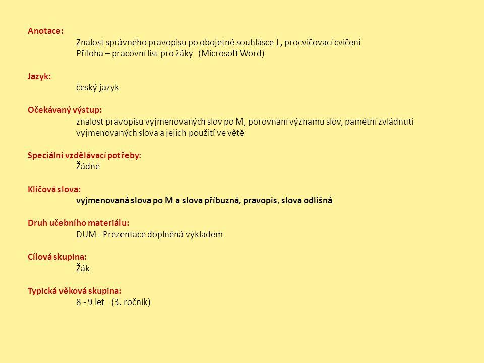 Anotace: Znalost správného pravopisu po obojetné souhlásce L, procvičovací cvičení. Příloha – pracovní list pro žáky (Microsoft Word)