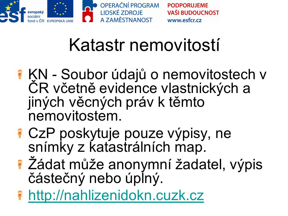Katastr nemovitostí KN - Soubor údajů o nemovitostech v ČR včetně evidence vlastnických a jiných věcných práv k těmto nemovitostem.