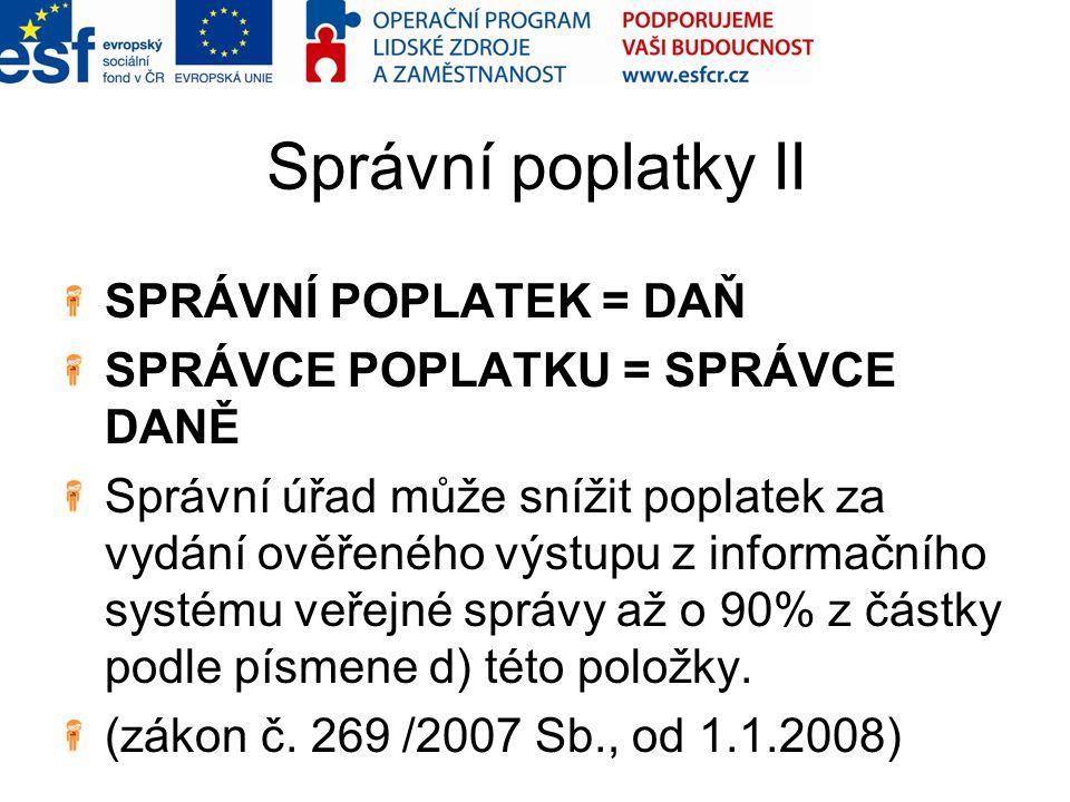 Správní poplatky II SPRÁVNÍ POPLATEK = DAŇ
