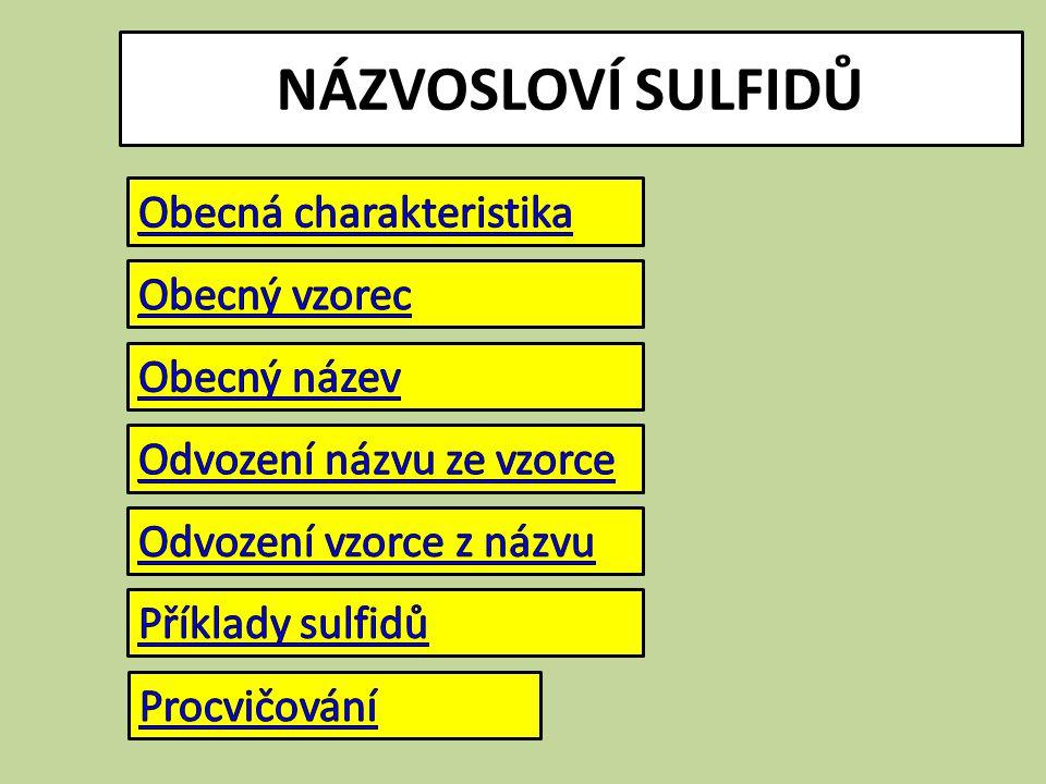 NÁZVOSLOVÍ SULFIDŮ Obecná charakteristika Obecný vzorec Obecný název