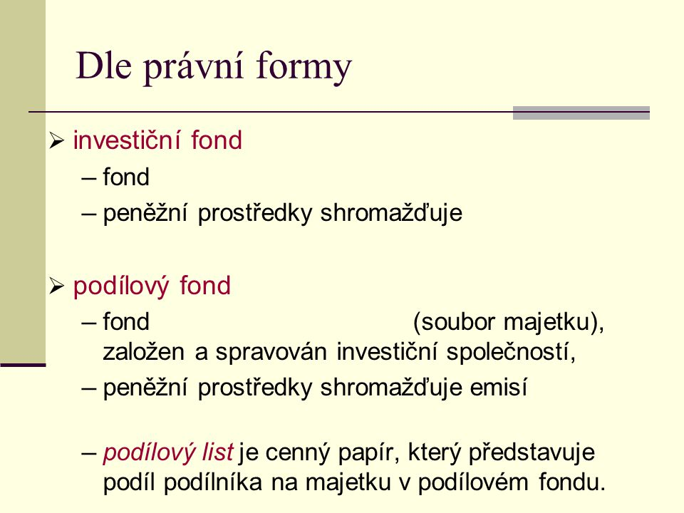 Dle právní formy investiční fond podílový fond fond