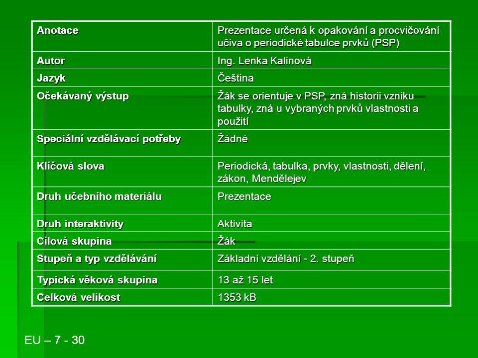 Anotace Prezentace určená k opakování a procvičování učiva o periodické tabulce prvků (PSP) Autor.