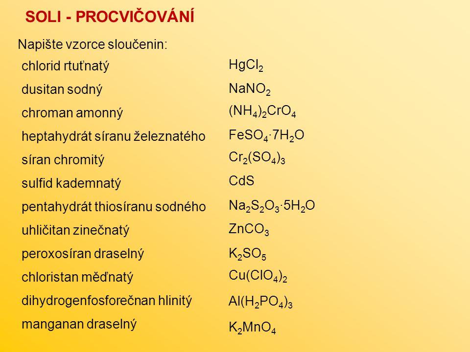 SOLI - PROCVIČOVÁNÍ Napište vzorce sloučenin: chlorid rtuťnatý HgCl2