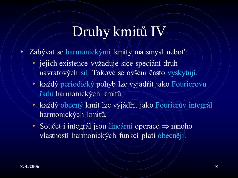 Druhy kmitů IV Zabývat se harmonickými kmity má smysl neboť: