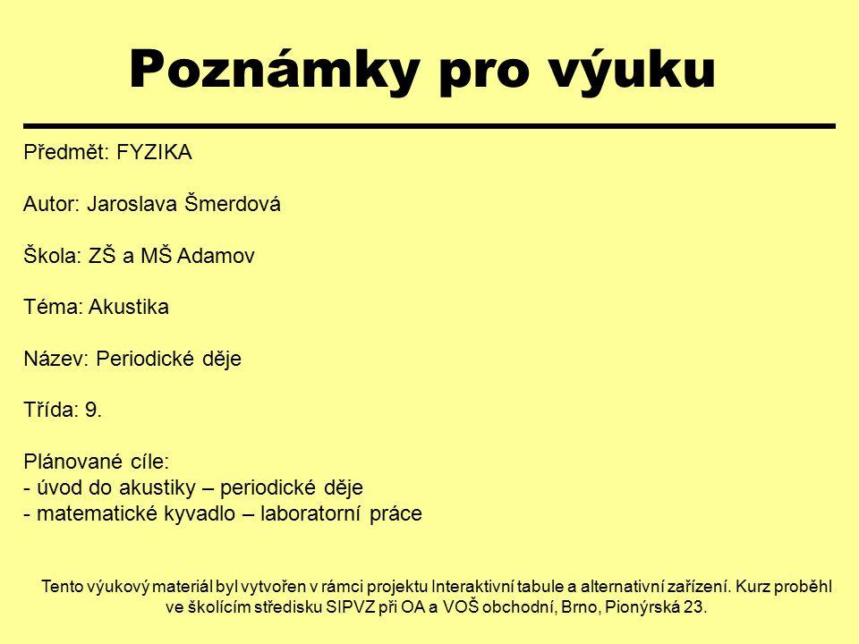 Poznámky pro výuku Předmět: FYZIKA Autor: Jaroslava Šmerdová
