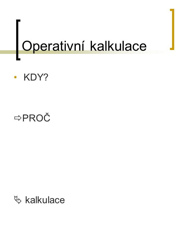 Operativní kalkulace KDY PROČ  kalkulace