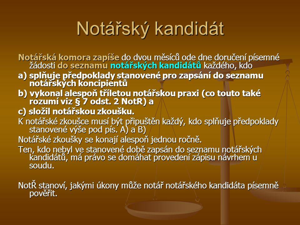 Notářský kandidát Notářská komora zapíše do dvou měsíců ode dne doručení písemné žádosti do seznamu notářských kandidátů každého, kdo.