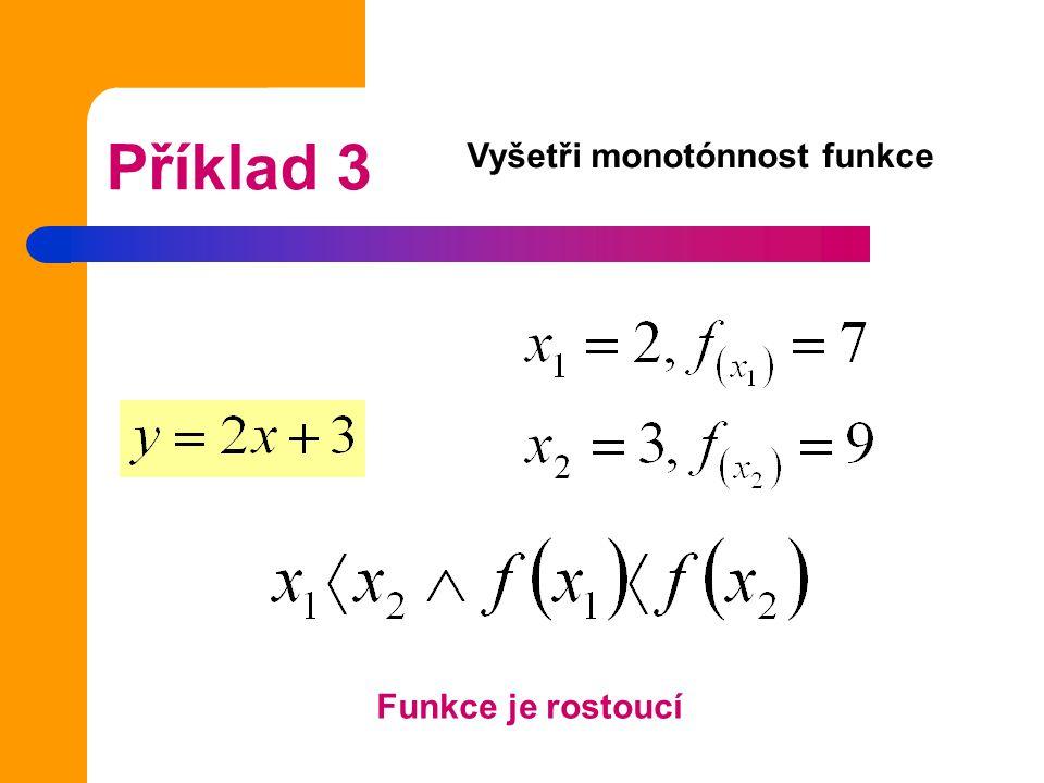 Příklad 3 Vyšetři monotónnost funkce Funkce je rostoucí
