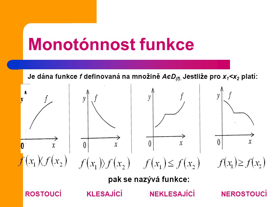 Monotónnost funkce pak se nazývá funkce: