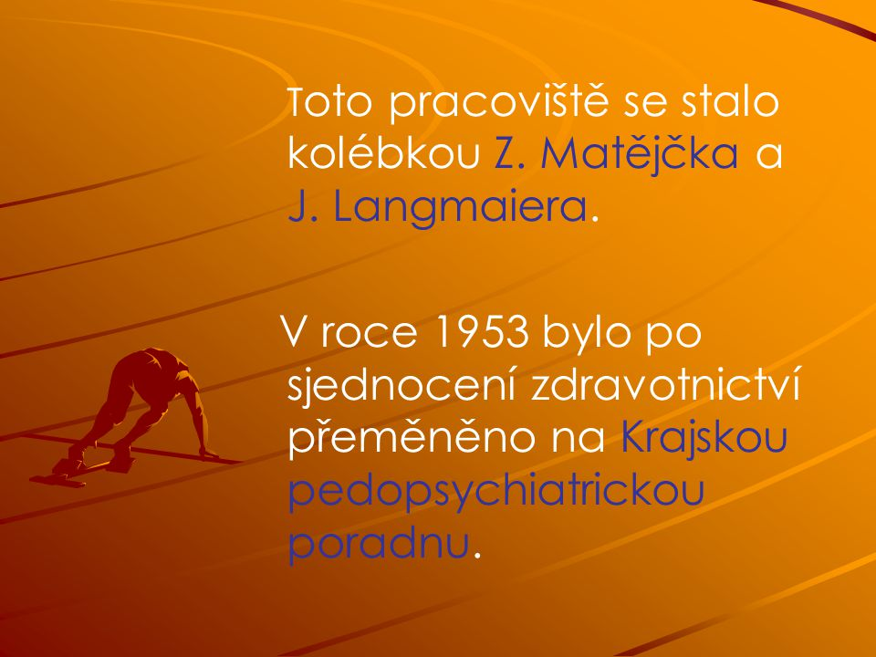 Toto pracoviště se stalo kolébkou Z. Matějčka a J. Langmaiera.