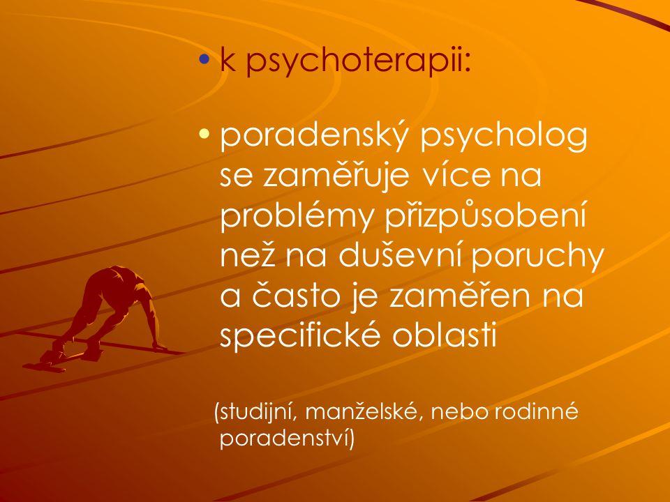 k psychoterapii: poradenský psycholog se zaměřuje více na problémy přizpůsobení než na duševní poruchy a často je zaměřen na specifické oblasti.