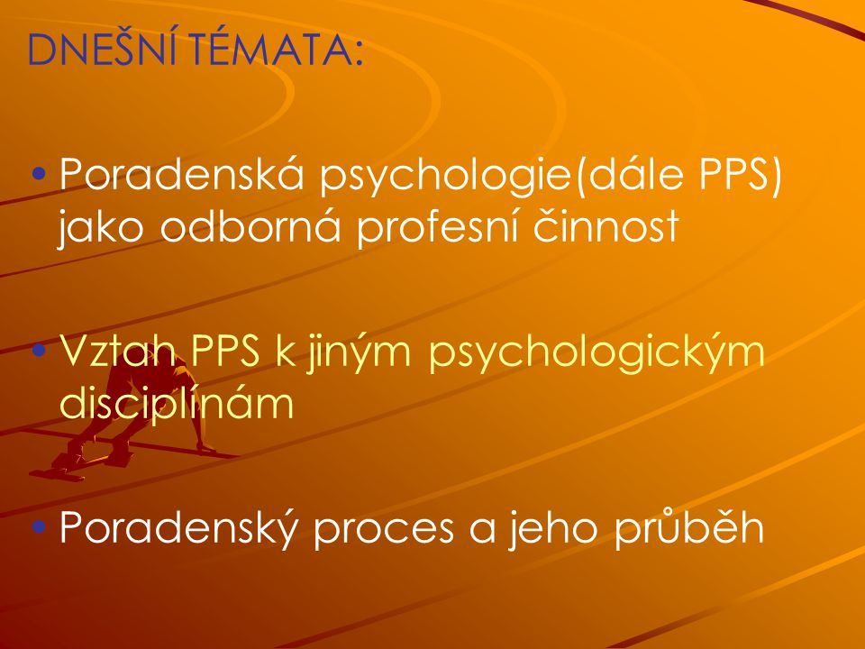 DNEŠNÍ TÉMATA: Poradenská psychologie(dále PPS) jako odborná profesní činnost. Vztah PPS k jiným psychologickým disciplínám.