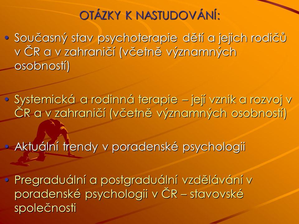 OTÁZKY K NASTUDOVÁNÍ: Současný stav psychoterapie dětí a jejich rodičů v ČR a v zahraničí (včetně významných osobností)