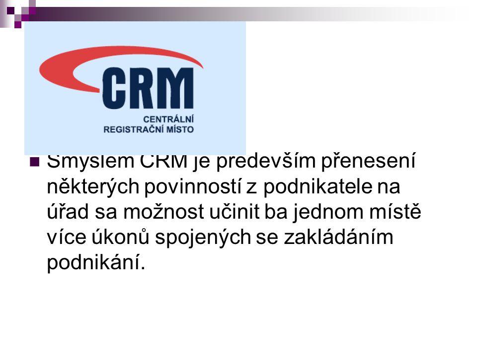 Smyslem CRM je především přenesení některých povinností z podnikatele na úřad sa možnost učinit ba jednom místě více úkonů spojených se zakládáním podnikání.