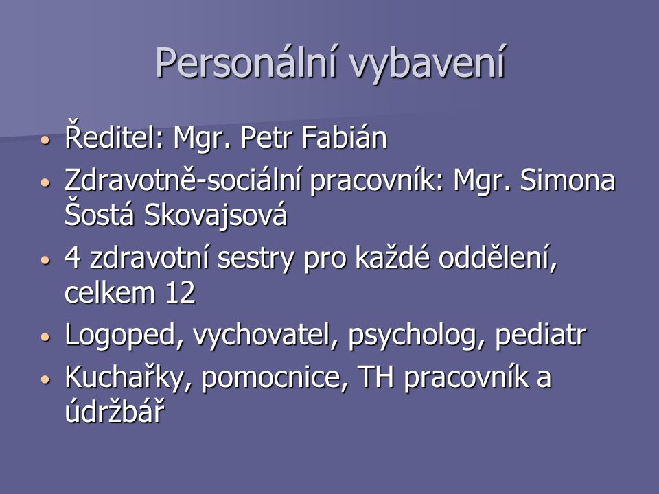Personální vybavení Ředitel: Mgr. Petr Fabián