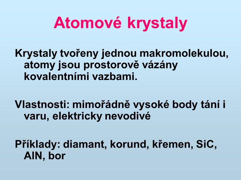 Atomové krystaly Krystaly tvořeny jednou makromolekulou, atomy jsou prostorově vázány kovalentními vazbami.