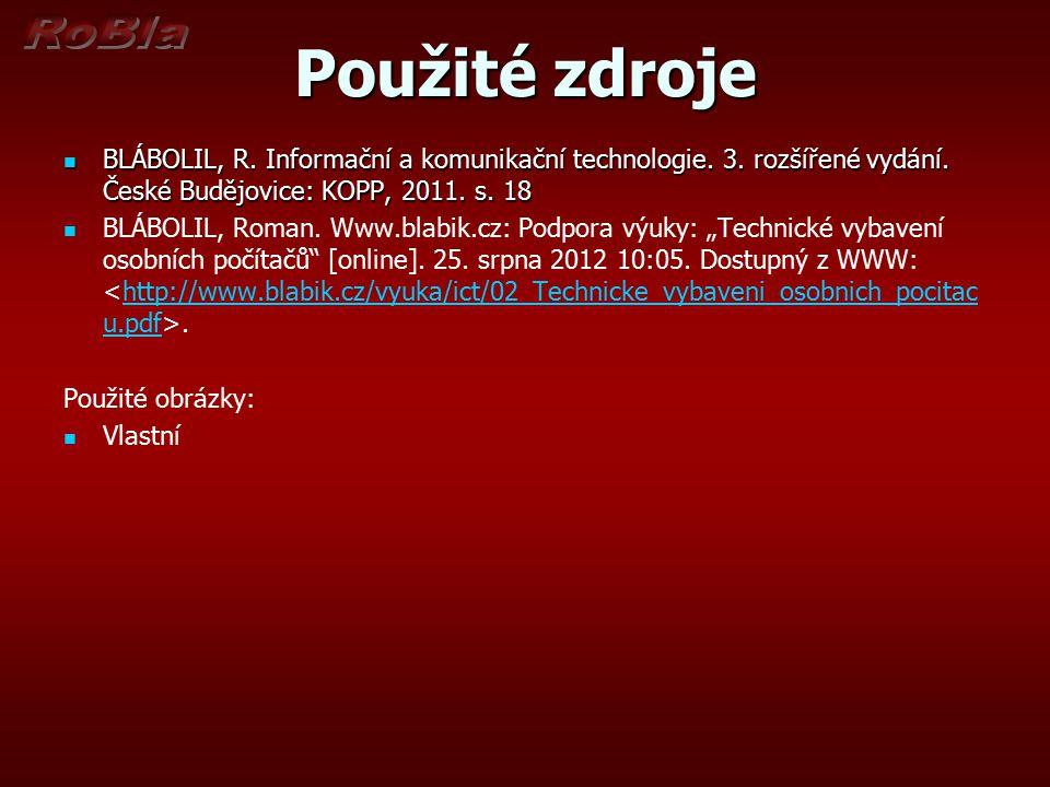 Použité zdroje BLÁBOLIL, R. Informační a komunikační technologie. 3. rozšířené vydání. České Budějovice: KOPP, 2011. s. 18.