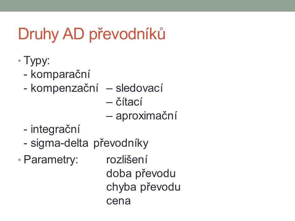 Druhy AD převodníků Typy: - komparační - kompenzační – sledovací – čítací – aproximační - integrační - sigma-delta převodníky.
