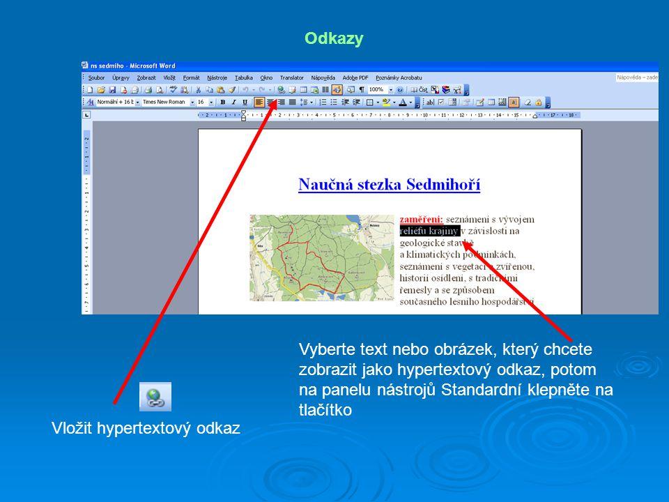 Odkazy Vyberte text nebo obrázek, který chcete zobrazit jako hypertextový odkaz, potom na panelu nástrojů Standardní klepněte na tlačítko.
