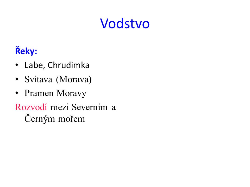 Vodstvo Řeky: Labe, Chrudimka Svitava (Morava) Pramen Moravy