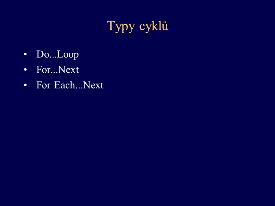 Typy cyklů Do...Loop For...Next For Each...Next