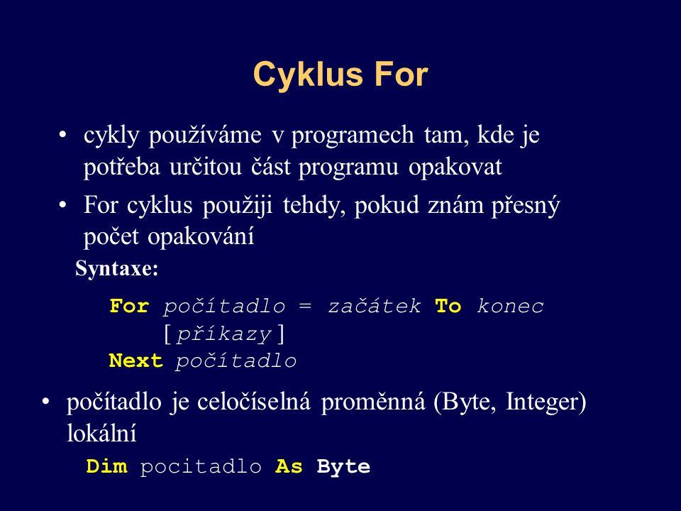 Cyklus For cykly používáme v programech tam, kde je potřeba určitou část programu opakovat.