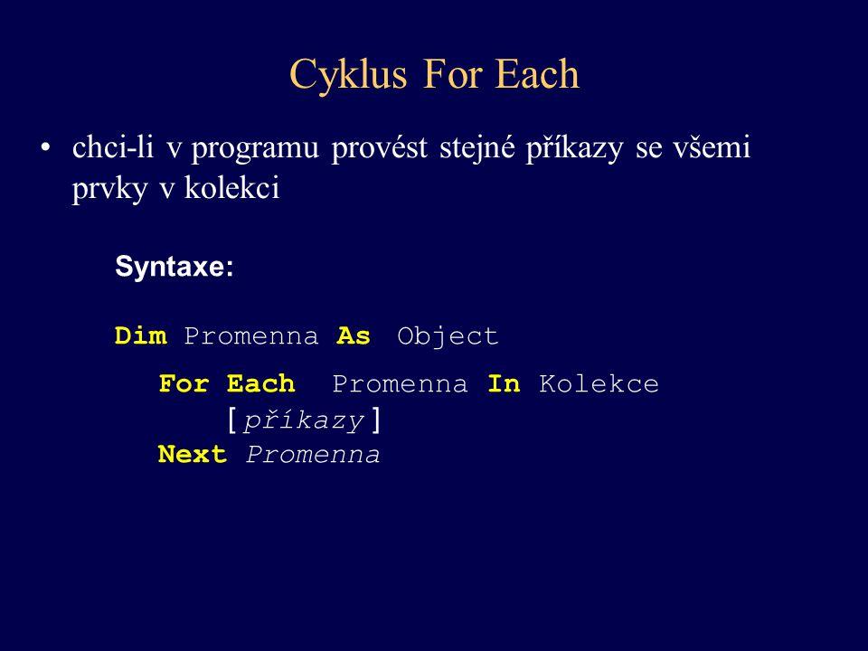 Cyklus For Each chci-li v programu provést stejné příkazy se všemi prvky v kolekci. Syntaxe: Dim Promenna As Object.