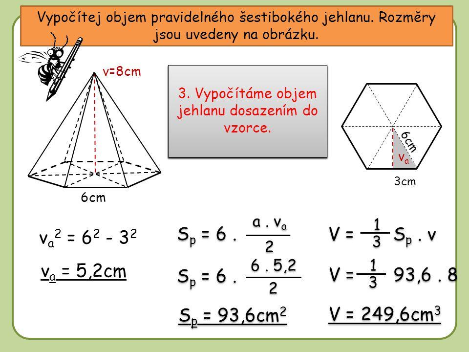 Sp = 6 . V = Sp . v va2 = 62 - 32 Sp = 6 . V = 93,6 . 8 va = 5,2cm