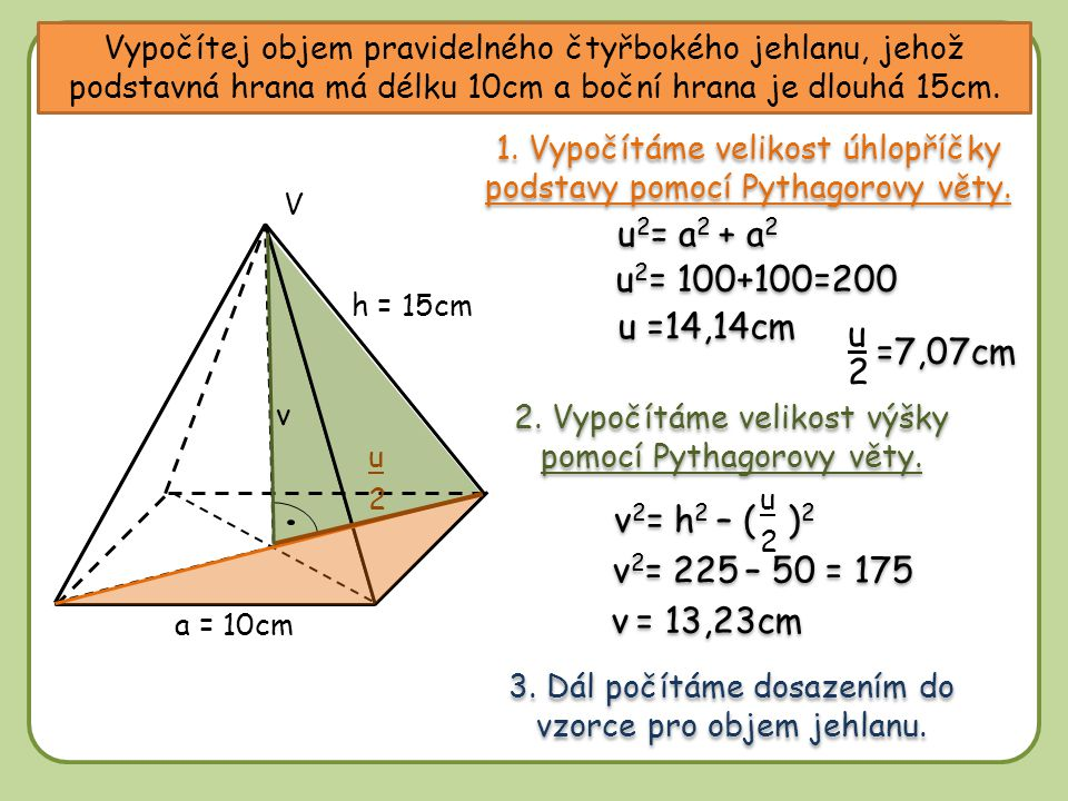 u2= a2 + a2 u2= 100+100=200 u =14,14cm u =7,07cm 2 v2= h2 – ( )2