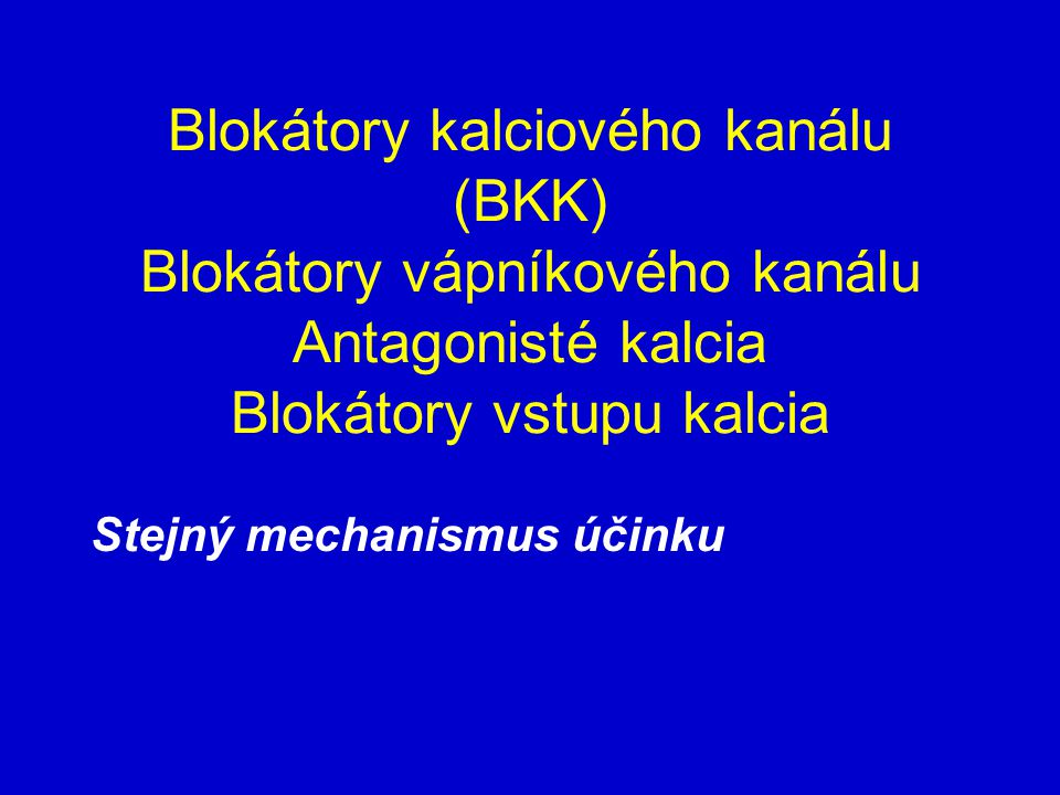 Blokátory kalciového kanálu (BKK) Blokátory vápníkového kanálu Antagonisté kalcia Blokátory vstupu kalcia
