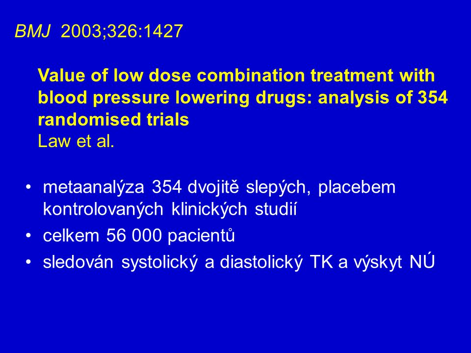 BMJ 2003;326:1427 Value of low dose combination treatment with blood pressure lowering drugs: analysis of 354 randomised trials Law et al.