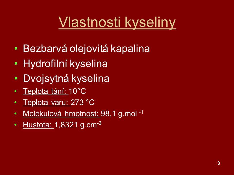 Vlastnosti kyseliny Bezbarvá olejovitá kapalina Hydrofilní kyselina
