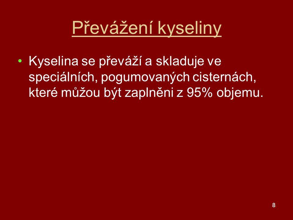 Převážení kyseliny Kyselina se převáží a skladuje ve speciálních, pogumovaných cisternách, které můžou být zaplněni z 95% objemu.